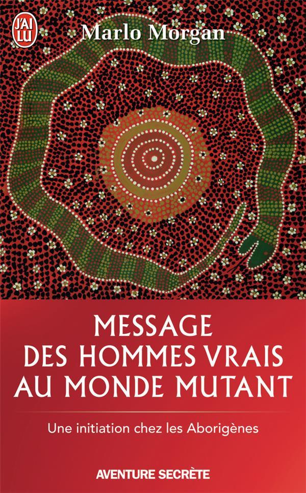 Message des hommes vrais au monde mutant ; une initiation chez les aborigènes