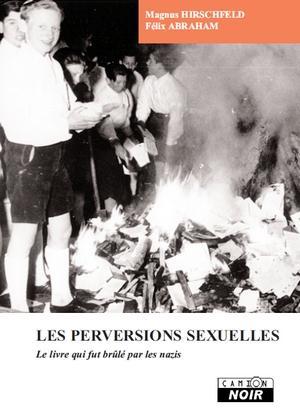 Les perversions sexuelles ; le livre qui fut brûlé par les nazis