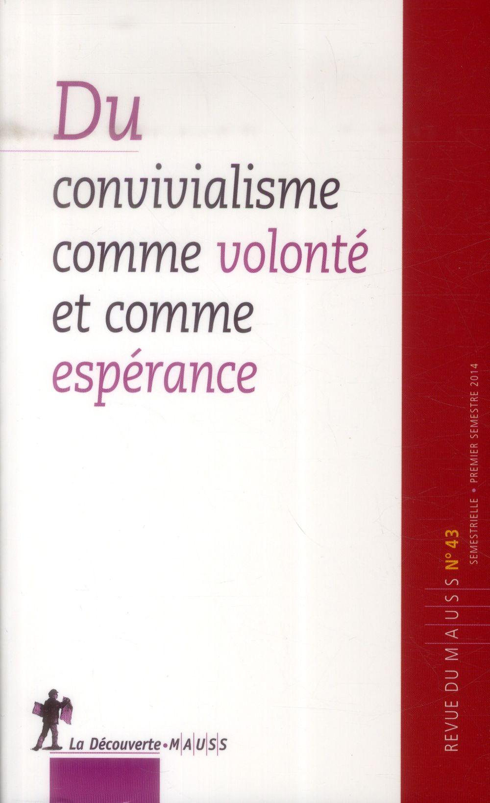 REVUE DU MAUSS N43 DU CONVIVIALISME COMME VOLONTE ET COMME ESPERANCE