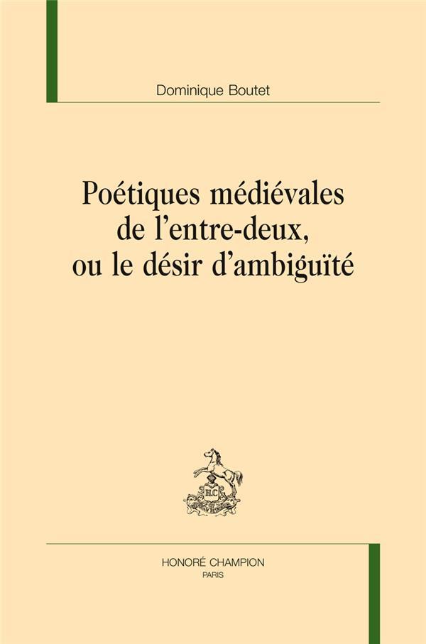 Poétiques médiévales de l'entre-deux, ou le désir d'ambiguïté