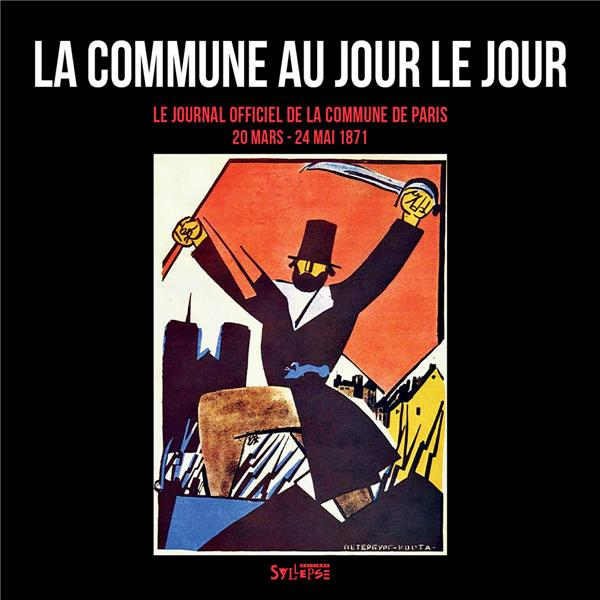 La Commune au jour le jour ; le journal officiel de la Commune de Paris (18 mars-28 mai 1871)