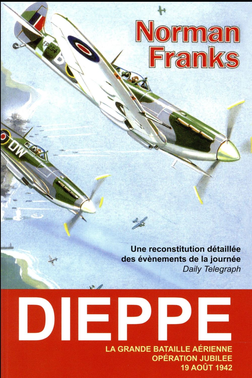 Dieppe ; la grande bataille aérienne, opération jubilé, 19 août 1942