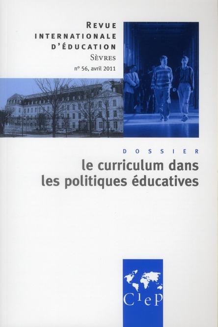 Revue internationale d'education de sevres n.56 ; le curriculum dans les politiques educatives