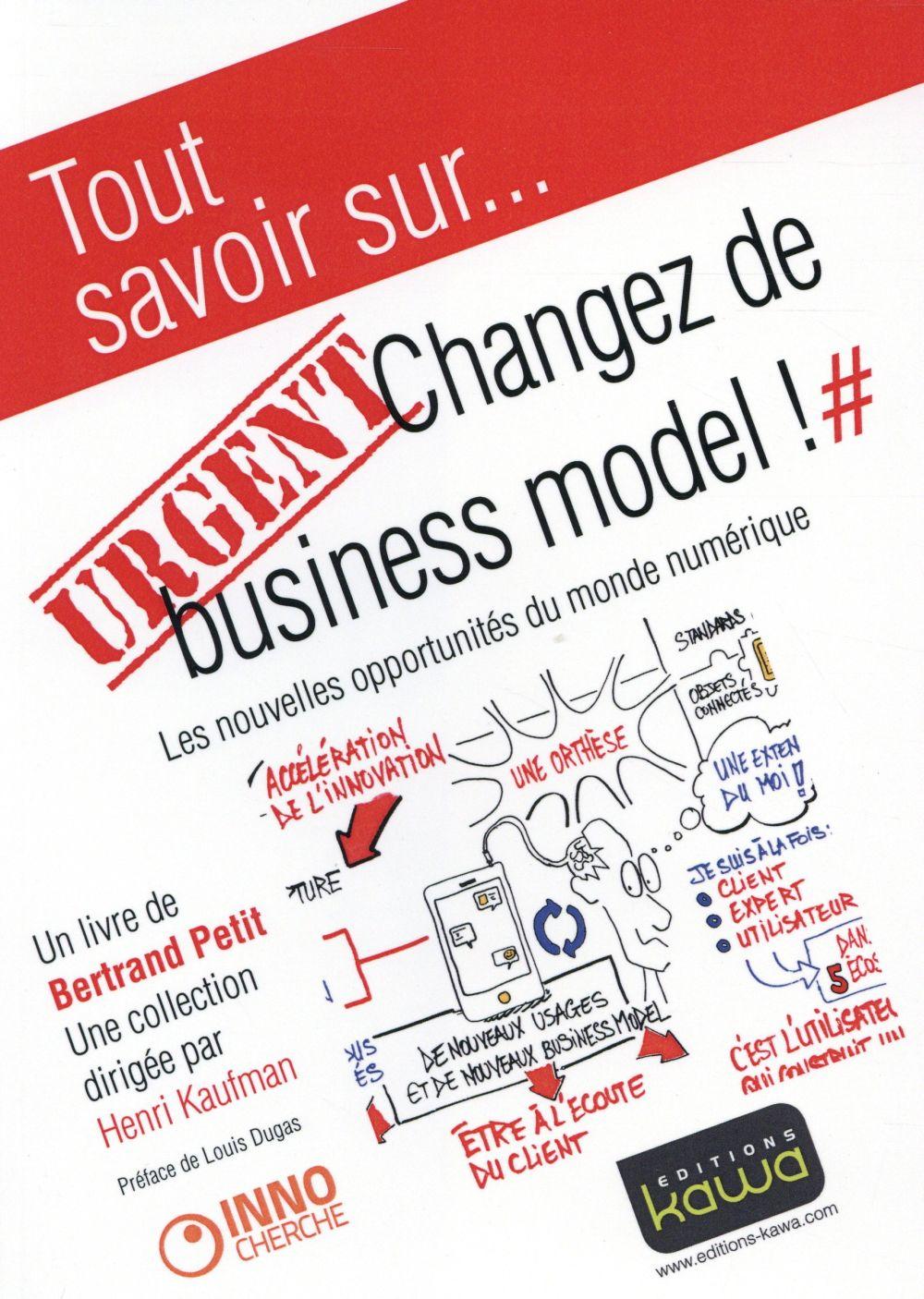 Tout savoir sur... ; urgent : changez de business model ! les nouvelles opportunités du monde numérique
