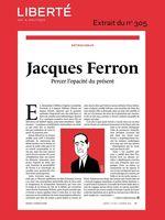 Revue Liberté 305 - Rétroviseur - Jacques Ferron  - Julien Lefort-Favreau - Jacques Pelletier - Mélissa Grégoire - Jonathan Livernois