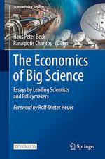 The Economics of Big Science  - Panagiotis Charitos - Hans Peter Beck
