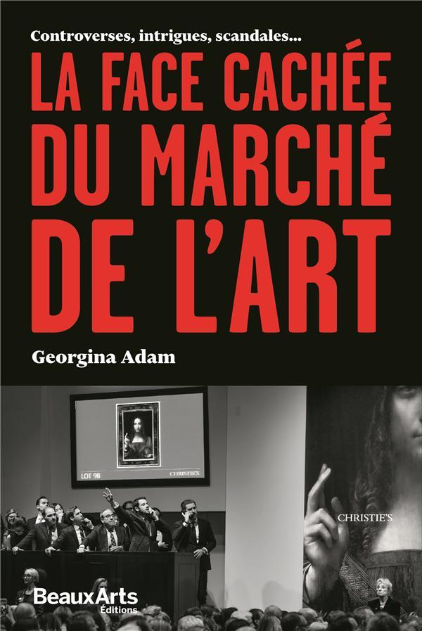 La face cachee du marche de l'art ; controverses, intrigues, scandales...
