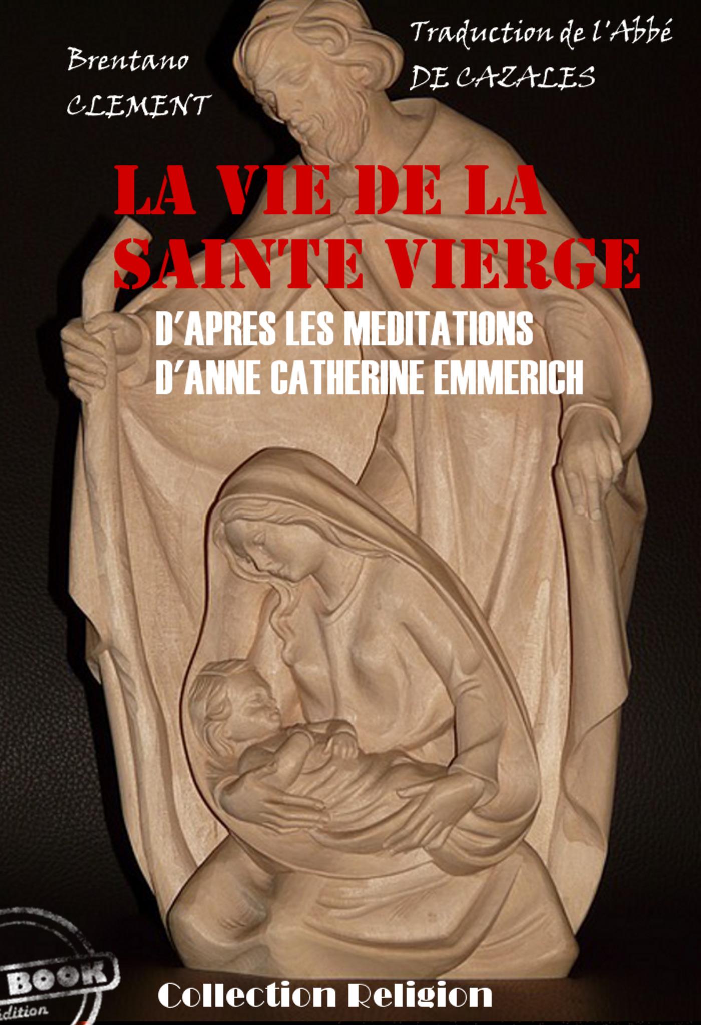 La vie de la Sainte Vierge  - Anne-Catherine Emmerich  - Clément Brentano