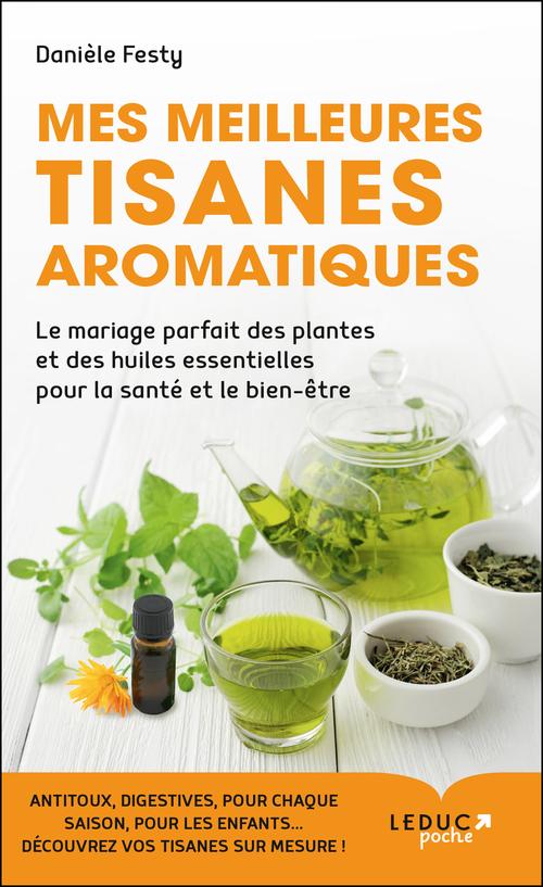 Mes meilleures tisanes aromatiques ; le mariage parfait des plantes et des huiles essentielles pour la santé et le bien-être