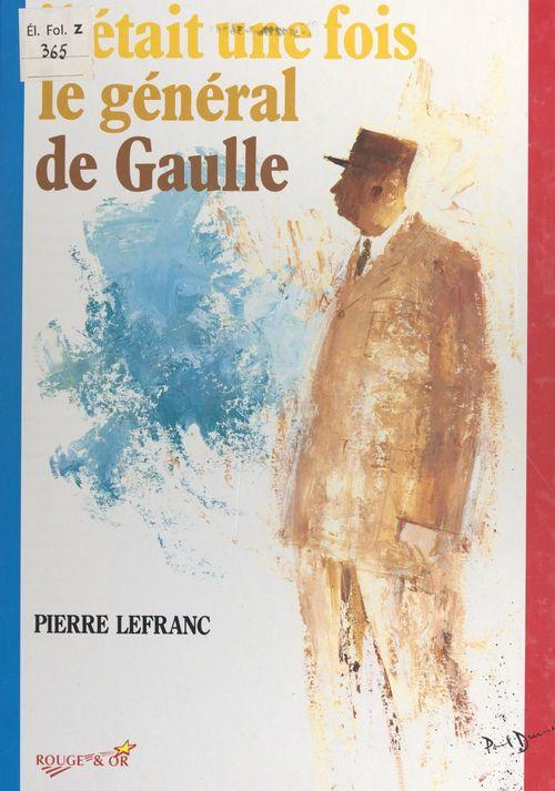 Il était une fois le général de Gaulle