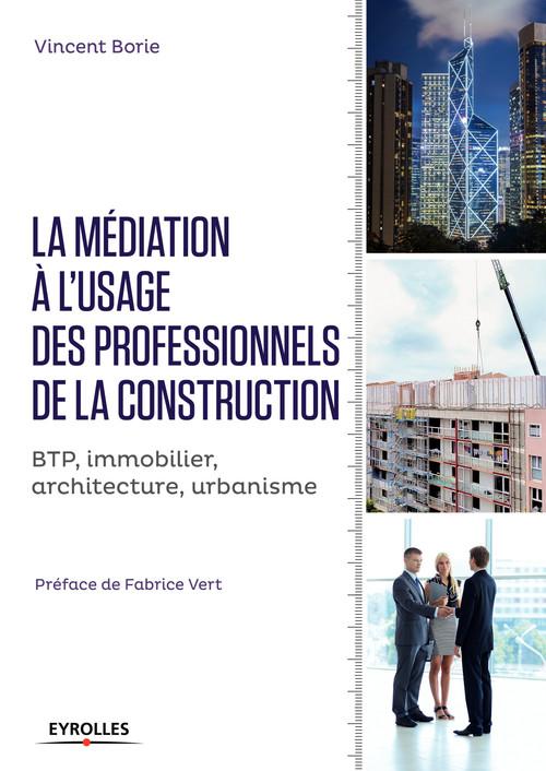 La médiation à l'usage des professionnels de la construction ; BTP, immobilier, architecture, urbanisme