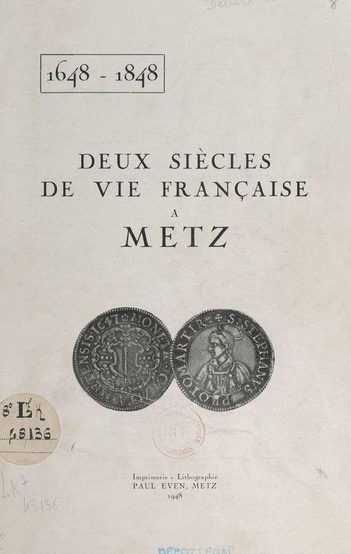 Deux siècles de vie française à Metz, 1648-1848