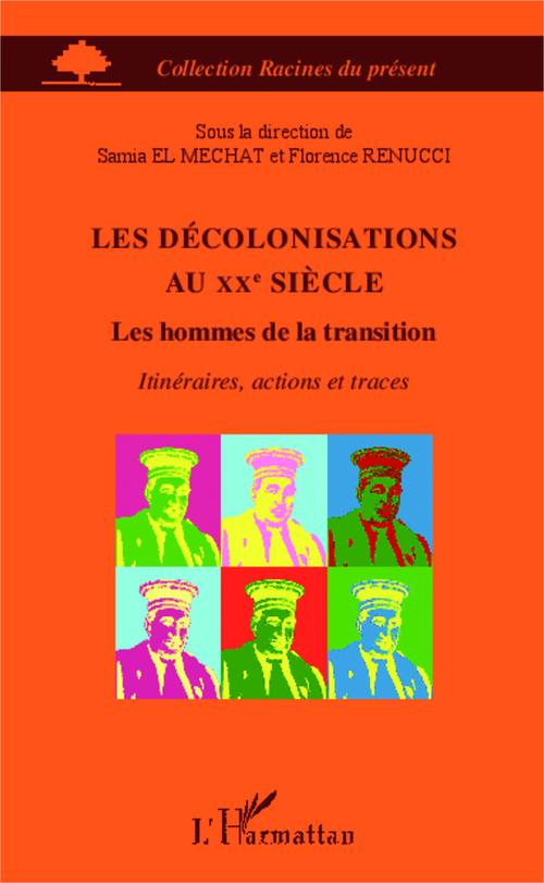 Les décolonisations au XXe siècle ; les hommes de la transition ; itinéraires, actions et traces
