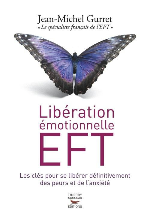Libération émotionnelle EFT ; les clés pour se libérer définitivement des peurs et de l'anxiété