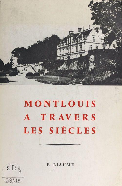 Montlouis à travers les siècles  - Fernand Liaume