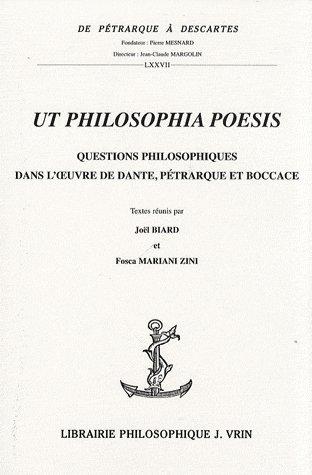 Ut philosophia poesis ; questions philosophiques dans l'oeuvre de Dante, Pétrarque et Boccace
