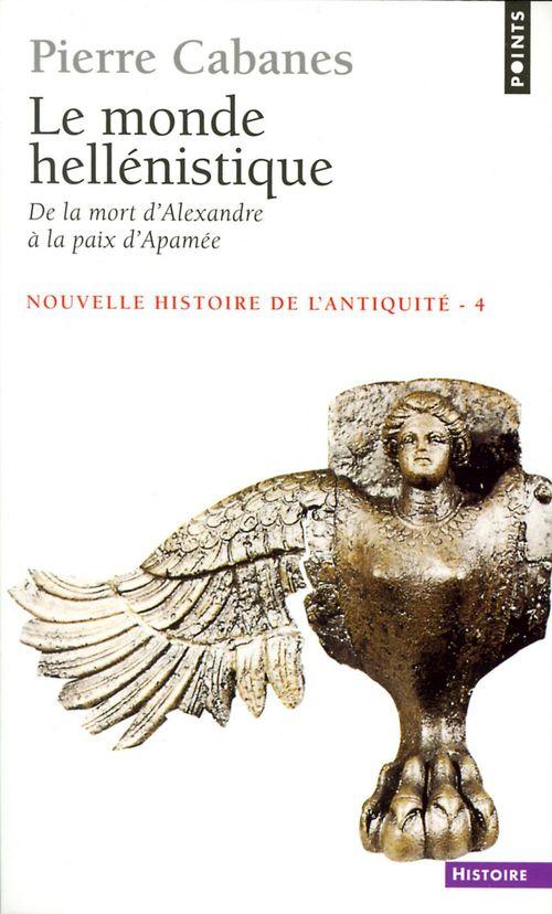 le monde hellénistique ; de la mort d'Alexandre à la paix d'Apamée, 323-188