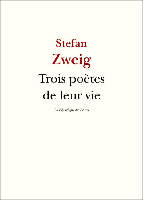 Trois poètes de leur vie  - Stefan Zweig (1881-1942)