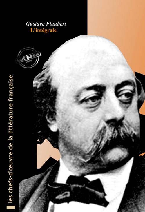 Flaubert l´intégrale : OEuvres complètes, 69 titres (édition revue et augmentée).