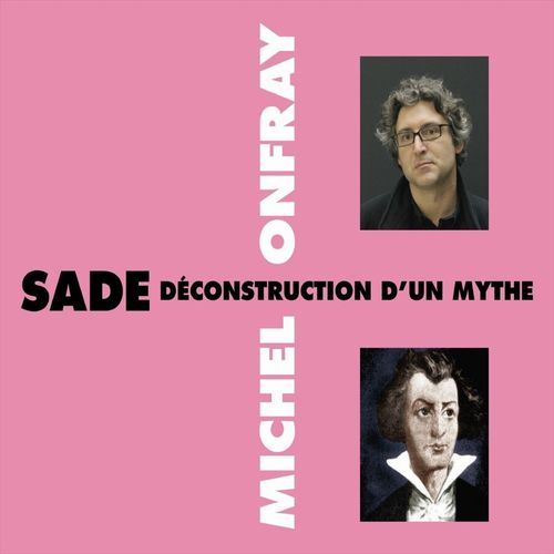 Sade, déconstruction d'un mythe