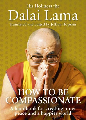 How to be compassionate - a handbook for creating inner peace and a happier world