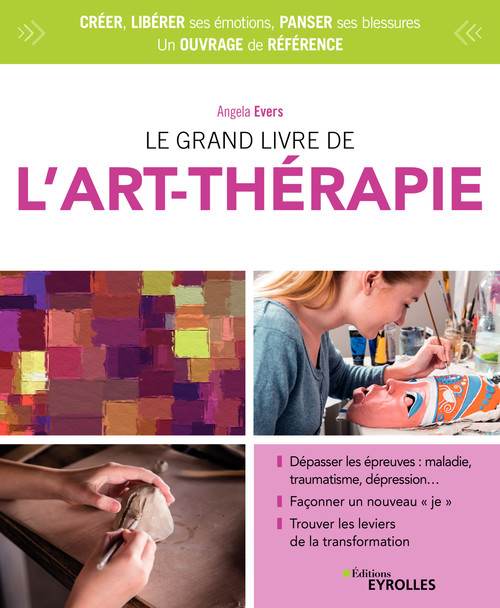 Le grand livre de l'art thérapie ; panser ses blessures, libérer ses émotions et sa capacité à créer (4e édition)