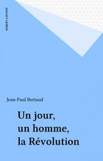Vente Livre Numérique : Un jour, un homme, la Révolution  - Jean-Paul Bertaud