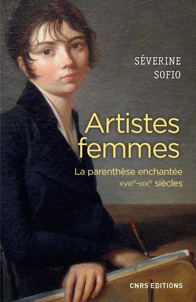 Artistes femmes ; la parenthèse enchantée, XVIIIe-XIXe siècles
