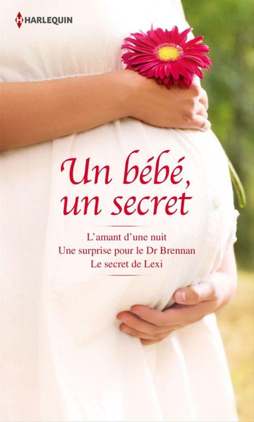 Un bébé, un secret : l'amant d'une nuit ; une surprise pour le Dr Brennan ; le secret de Lexi