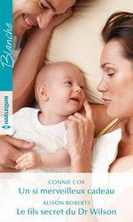Un si merveilleux cadeau - Le fils secret du Dr Wilson  - Connie Cox - Alison Roberts