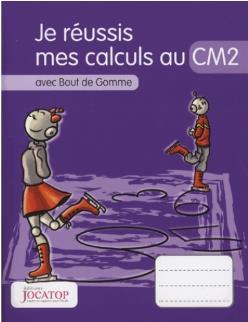 Je réussis mes calculs au CM2 avec Bout de Gomme (édition 2015)