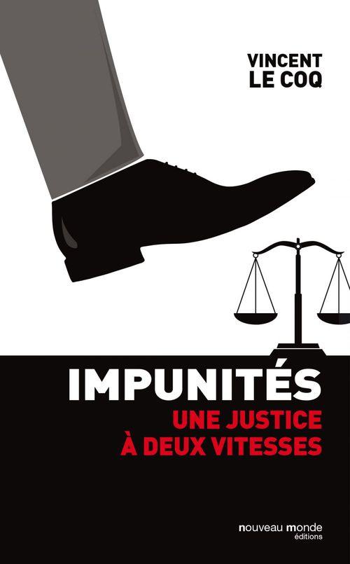 Impunités ; la justice dévoyée des puissants