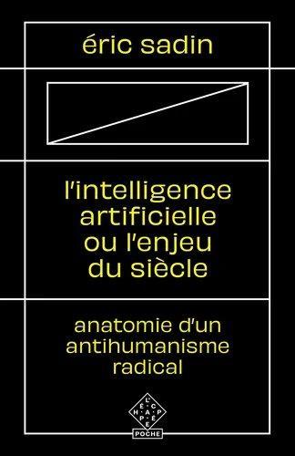 L'intelligence artificielle ou l'enjeu du siècle ; anatomie d'un antihumanisme radical