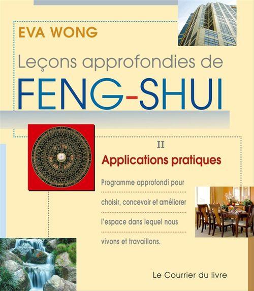 Leçons approfondies de feng shui t.2 ; applications pratiques