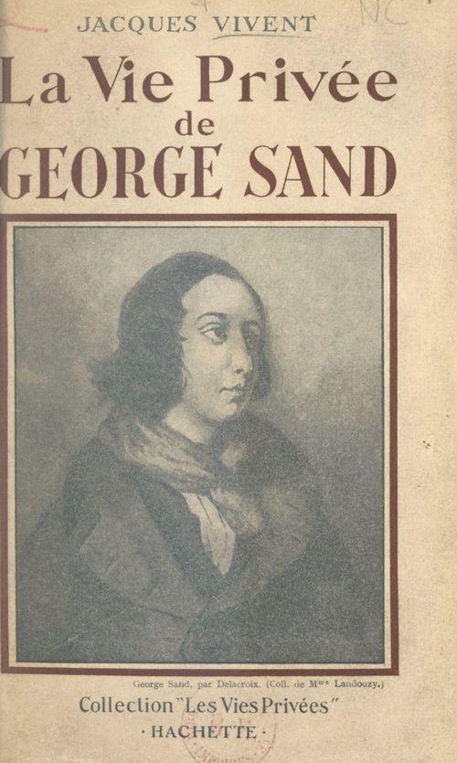 La vie privée de George Sand  - Jacques Vivent