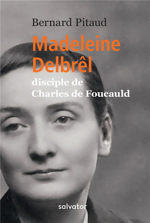 Madeleine Delbrêl ; disciple de Charles de Foucauld