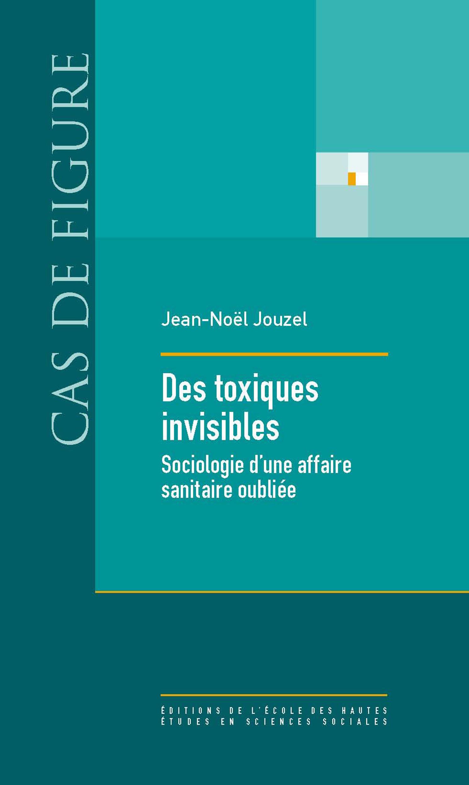 Des toxiques invisibles ; sociologie d'une affaire sanitaire oubliée