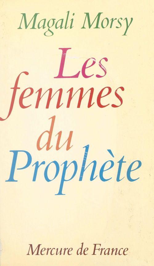 Les femmes du Prophète  - Magali Morsy
