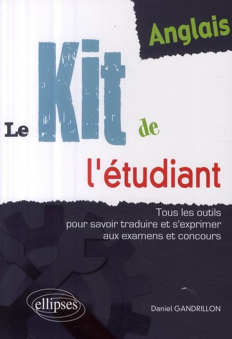 Anglais Le Kit De L'Etudiant Tous Les Outils Pour Savoir Traduire S'Exprimer Aux Examens Et Concours