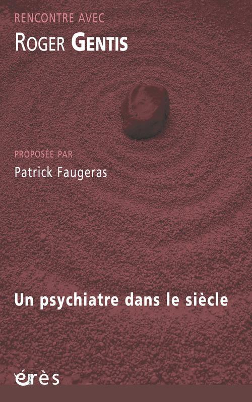 Rencontre avec ; Roger Gentis ; un psychiatre dans le siècle