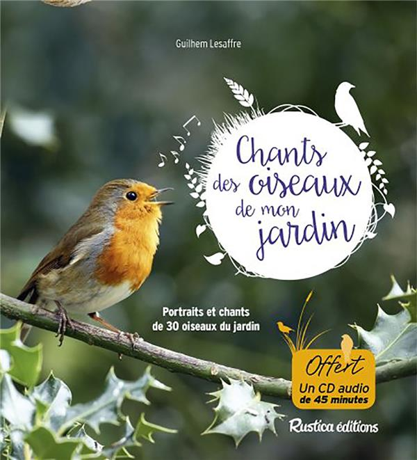 Chants des oiseaux de mon jardin ; portraits et chants de 30 oiseaux du jardin