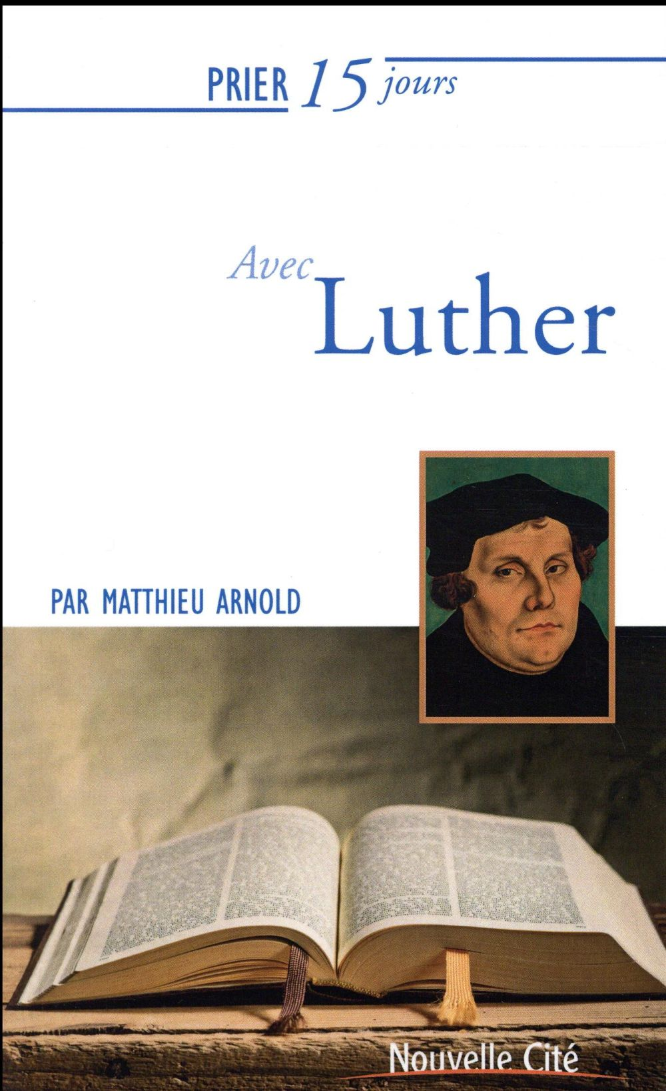 Prier 15 jours avec... ; Luther