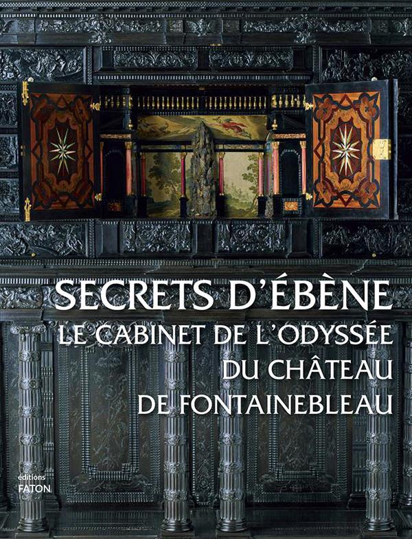 Secrets d'ébène ; le cabinet de l'odyssée du château de Fontainebleau