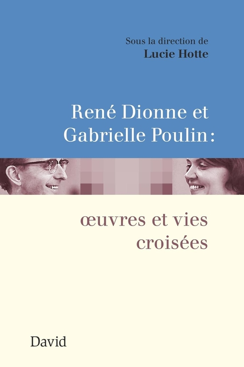 René Dionne et Gabrielle Poulin : oeuvres et vies croisées