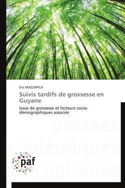 Suivis tardifs de grossesse en Guyane ; issue de grossesse et facteurs socio-démographiques associés