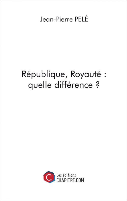République, royauté ; quelle différence ?