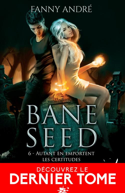 Bane seed - t06 - autant en emportent les certitudes - bane seed, t6