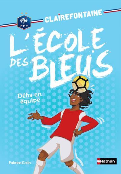 Clairefontaine - l'école des Bleus T.4 ; défi en équipe