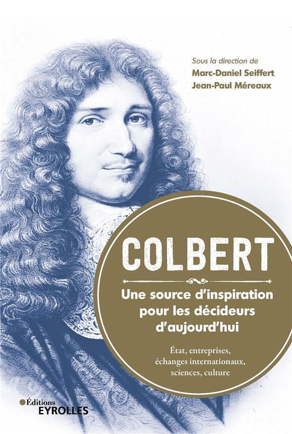 Colbert ; une source d'inspiration pour les décideurs d'aujourd'hui