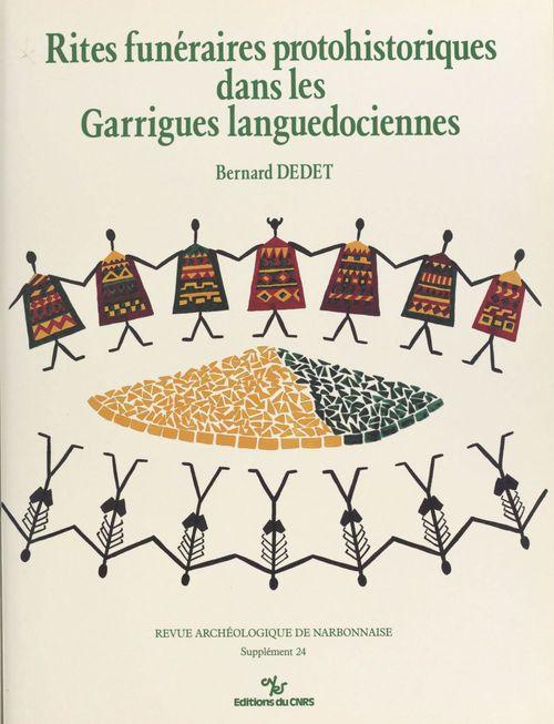 Rites funéraires protohistoriques dans les garrigues languedociennes  - Bernard Dedet